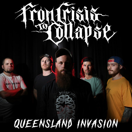 MUSIC NEWS: From Crisis To Collapse Queensland Invasion!