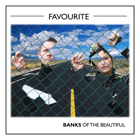 """NEW SINGLE: """"Favourite"""" (BANKS OF THE BEAUTIFUL)"""