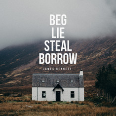 SINGLE REVIEW: Beg Lie Steal Borrow (JAMES BENNETT)