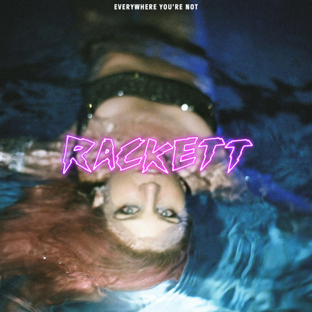 SINGLE REVIEW: Everywhere You're Not (RACKETT)