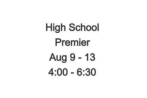 High School Premier Camp Aug 9 - 13, 4:00 - 6:30
