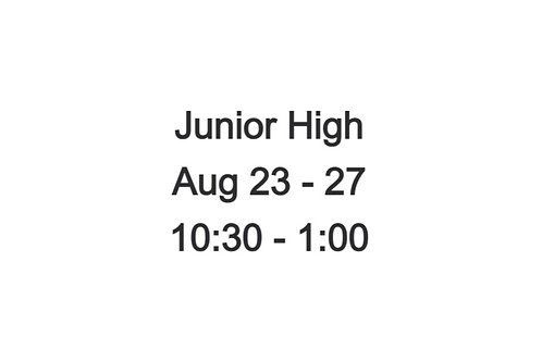 Junior High Indoor Camp August 23 - 27, 10:30 -1:00