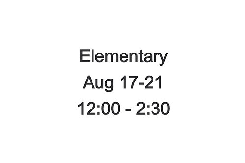 Elementary Camp August 17-21, 12:00-2:30 PM
