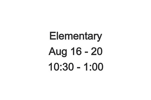 Elementary Camp August 16-20, 10:30 AM - 1:00 PM
