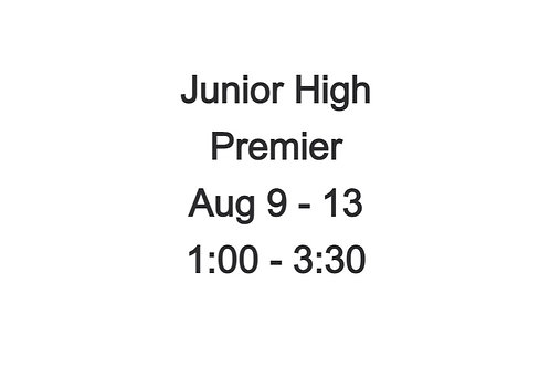 Junior High Premier Camp Aug 9 - 13, 1:00 - 3:30