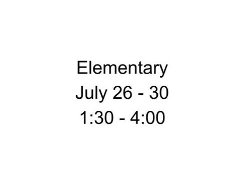 Elementary Camp July 26 - 30, 1:30-4:00 PM