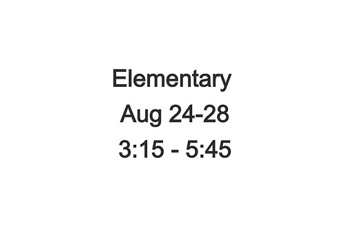 Elementary Camp August 24-28, 3:15 - 5:45