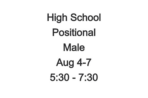 High School Positional Camp MALE , Aug 4-7, 5:30 - 7:30 PM