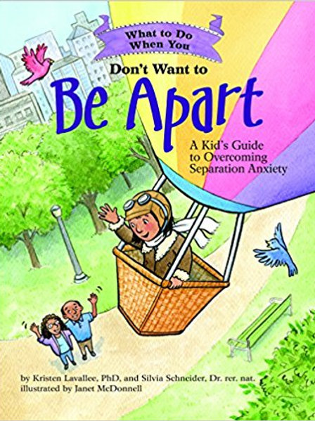 What to Do When You Don't Want to Be Apart: A Kid's Guide to Overcoming Separati
