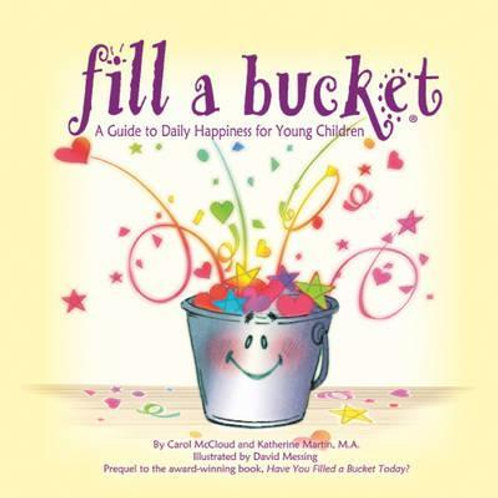 Fill A Bucket: A Guide To Daily Happiness For Young Children (ages 6-8)