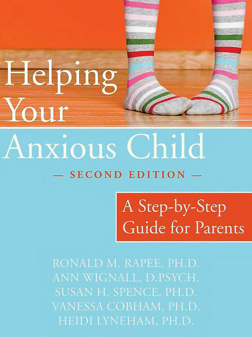 Helping your Anxious Child by Ronald M Rapee
