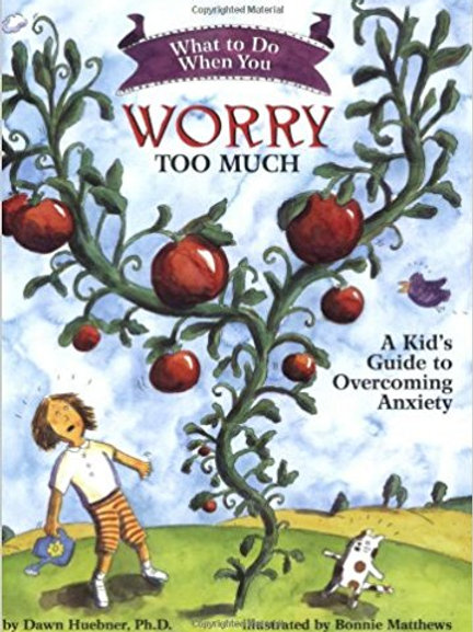 What To Do When You Worry Too Much: A Kids Guide To Overcoming Anxiety