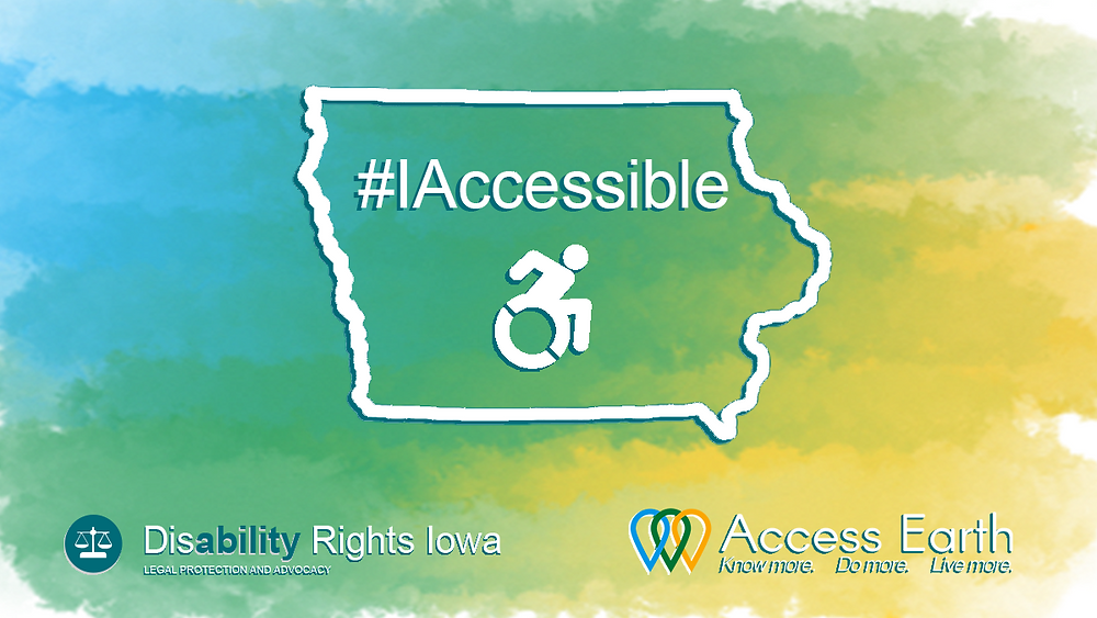#IAccessible in a white outline of the state of Iowa over the universal access sign, with Disability Rights Iowa's logo on the bottom left, and Access Earth's logo in the bottom right, all on top of a watercolor background that starts blue, then fades gently from green to yellow.