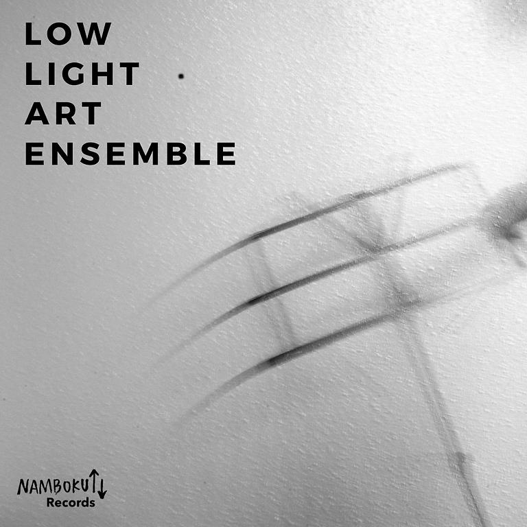 LOW LIGHT ART ENSEMBLE