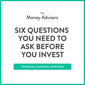 SIX QUESTIONS YOU NEED TO ASK BEFORE YOU INVEST