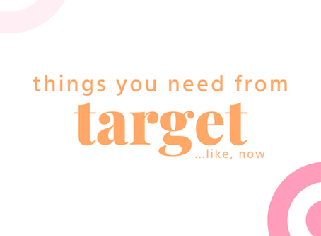 things you need from target...like, now