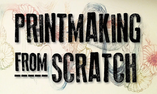 Printmaking from Scratch