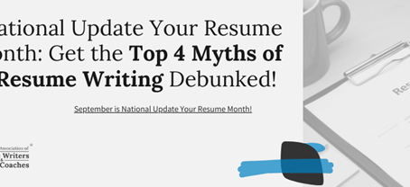Update Your Resume Month: Top Four Myths of Resume Writing Debunked!