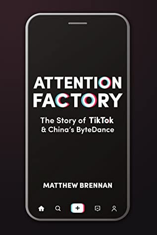 Attention Factory: The Story of TikTok & China's ByteDance