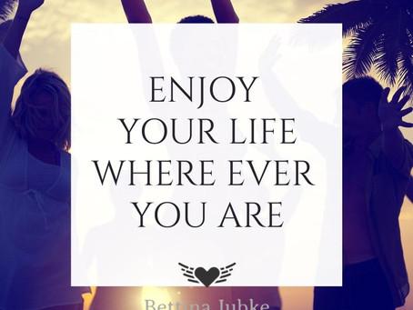 Genieße Dein Leben...