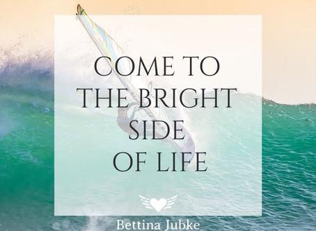 Komm auf die helle Seite des Lebens...