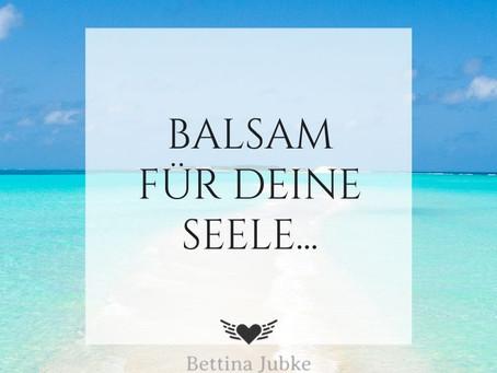 Balsam für Deine Seele...