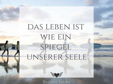 Der Spiegel unserer Seele...