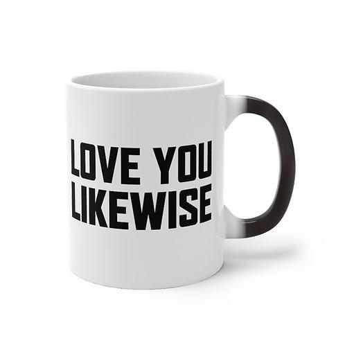 Love You Likewise Color Change Mug