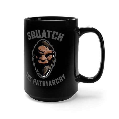 Squatch the Patriarchy Black Mug 15oz
