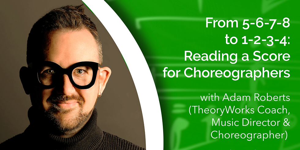 From 5-6-7-8 to 1-2-3-4: Reading a Score for Choreographers