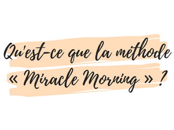 Qu'est-ce que la méthode Miracle Morning ?