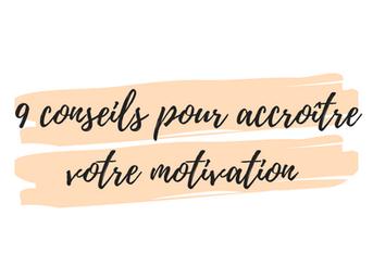 9 conseils pour accroître votre motivation
