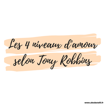 Les 4 niveaux d'amour selon Tony Robbins