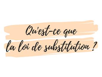 Qu'est-ce que la loi de substitution ?