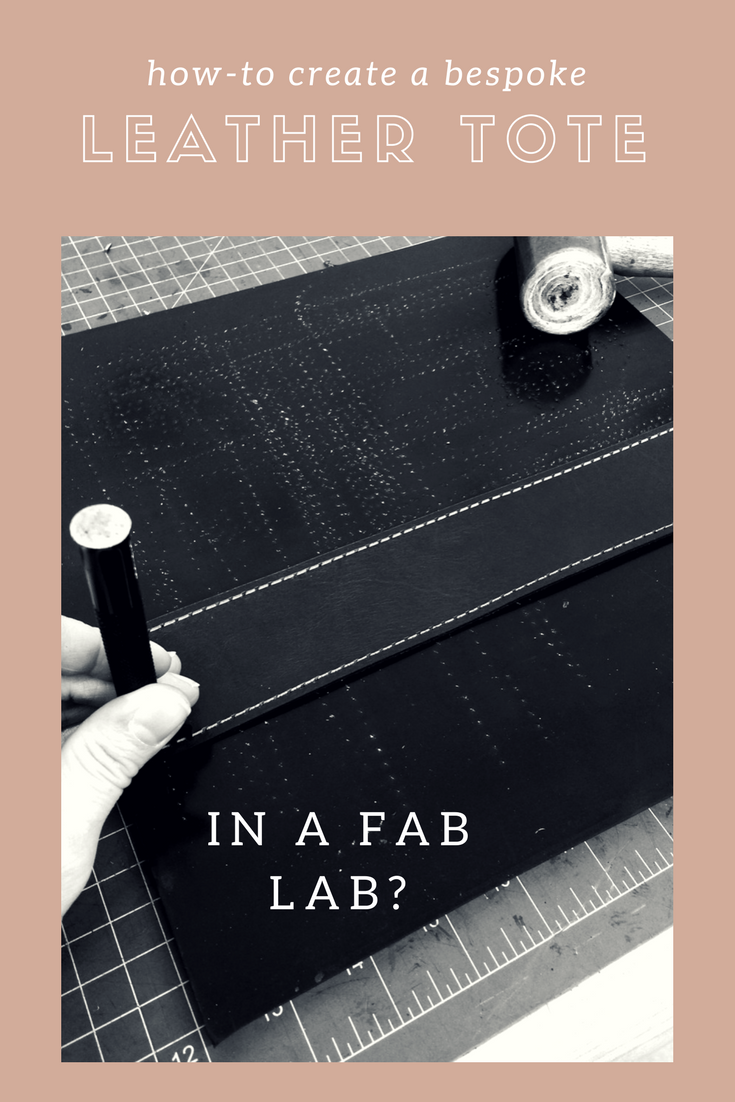 How-to create a bespoke leather tote in a fab lab?