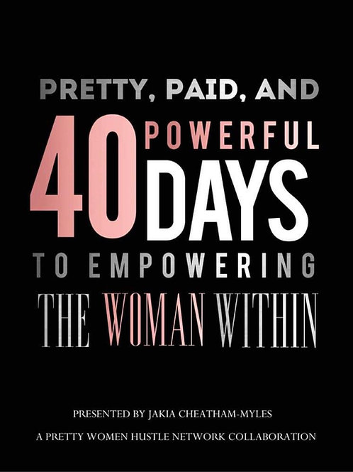 Pretty, Paid and Powerful 40 Days to Empowering The Woman Within
