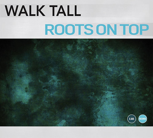 Walk Tall - Roots On Top