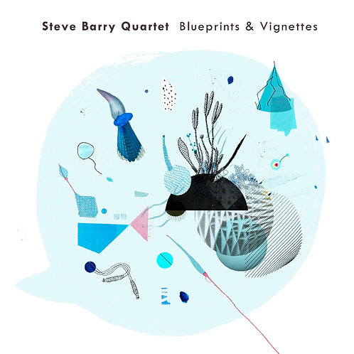 Steve Barry Quartet - Blueprints & Vignettes