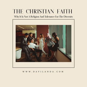 The Christian Faith (Why it is not a Religion and tolerance for the diversity).
