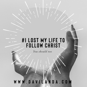 I Lost My Life To Follow Christ.