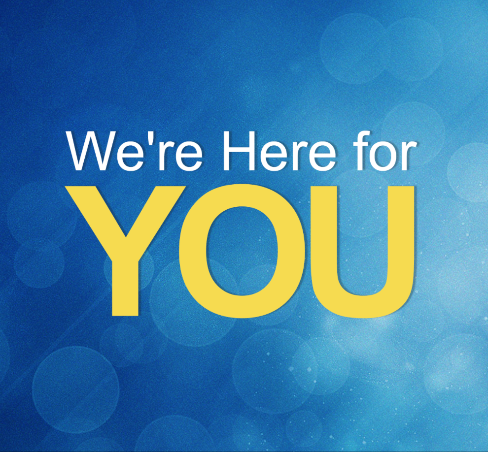 We're Here for You !