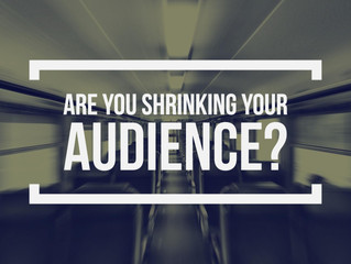 Are You Shrinking Your Audience?