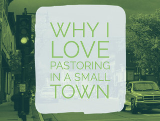 Why I Love Pastoring In A Small Town