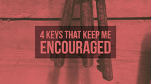 4 Keys That Keep Me Encouraged