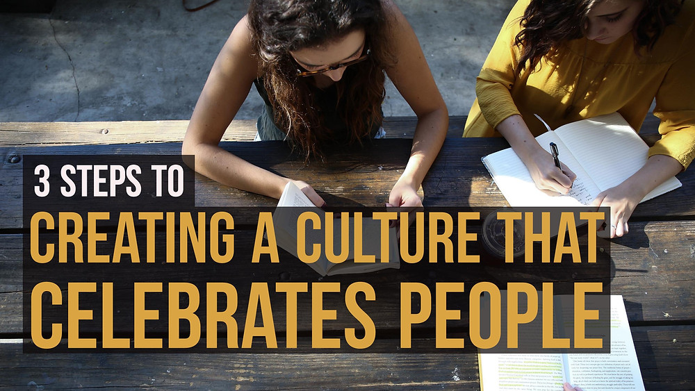3 Steps To Creating A Culture That Celebrates People