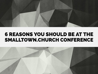 6 Reasons You Should Be At The SmallTown.Church Conference