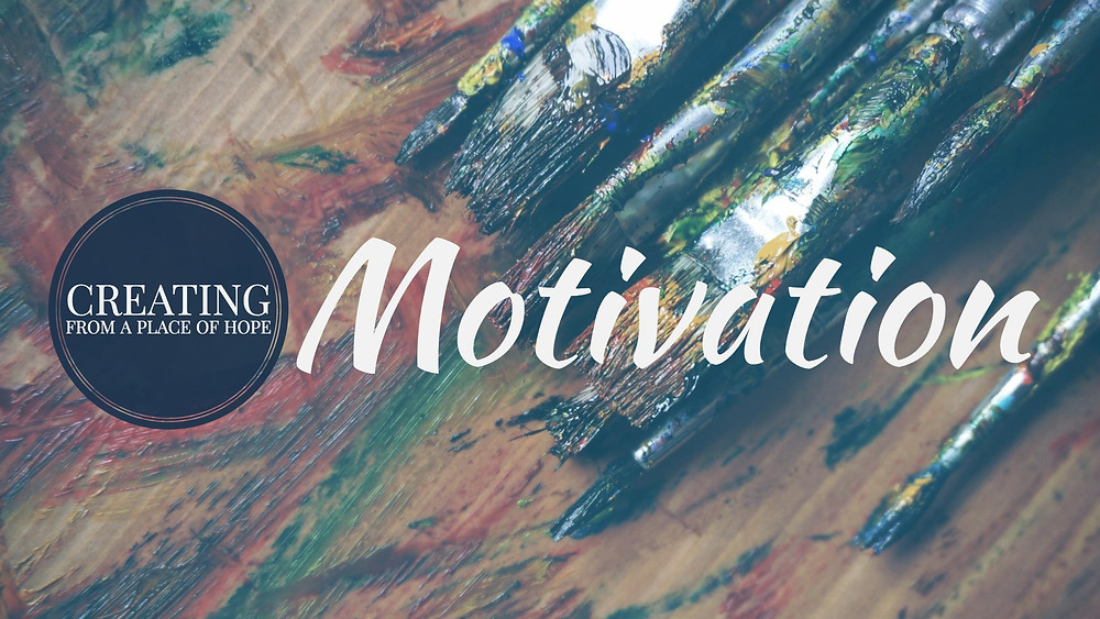 Creating From A Place Of Hope: Motivation