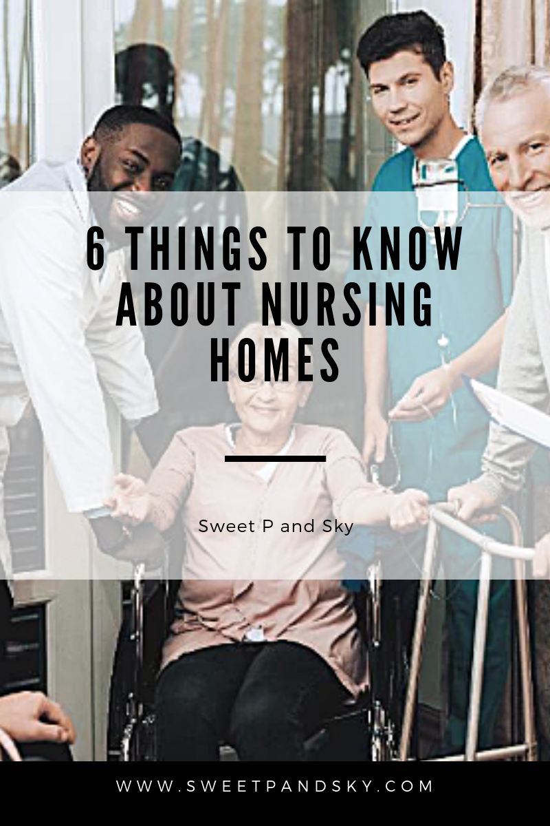 6 Things to Know About Nursing Homes | Sweet P and Sky