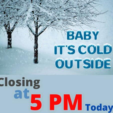 Closing at 5 PM Today Feb 18th