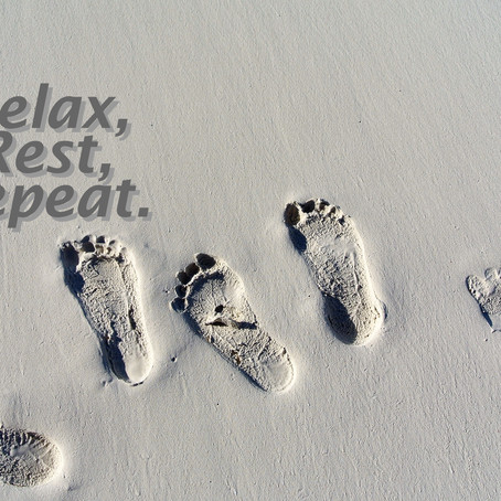 Relax, Rest, Repeat...